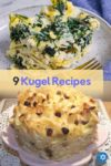 A collection of 9 kugel recipes including gluten-free kugel